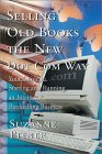 Selling Old Books the New Dot Com Way: Your Guide to Starting and Running an Internet Bookselling Business