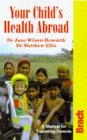 Your Child's Health Abroad: A Manual for Traveling Parents