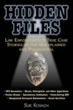 Hidden Files: Law Enforcement's True Case Stories Of The Unexplained And Paranormal