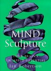 "Mind Sculpture: Your Brain""S Untapped Potential"