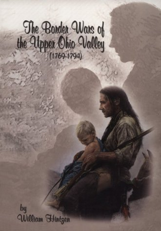 The Border Wars Of The Upper Ohio Valley by William Hintzen