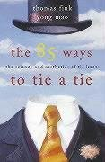 The 85 ways to tie a tie by Thomas Fink