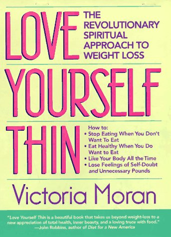 Love Yourself Thin: The Revolutionary Spiritual Approach to Weight Loss