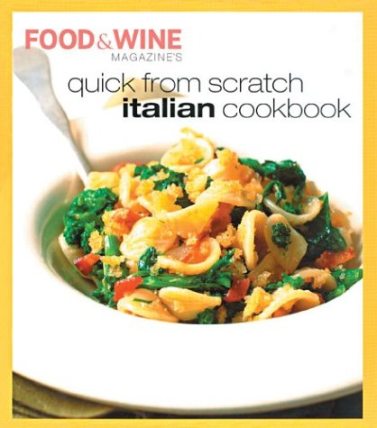 Quick from Scratch Italian Cookbook by Food & Wine