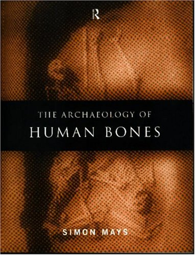 Archaeology of Human Bones by Simon Mays