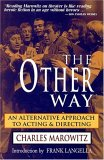 The Other Way: An Alternative Approach To Acting And Directing (The Applause Acting Series)