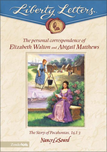 Personal Correspondence of Elizabeth Walton and Abigail Matthews: The Story of Pocahontas, 1613 (Liberty Lettters)