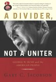 A Divider, Not a Uniter: George W. Bush and the American People (Great Questions in Politics Series) (Great Questions in Politics)