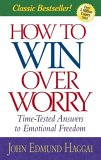 How to Win Over Worry: Time-Tested Answers to Emotional Freedom