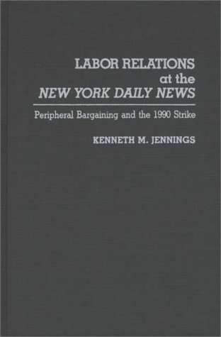 Labor Relations at the New York Daily News: Peripheral Bargaining and the 1990 Strike