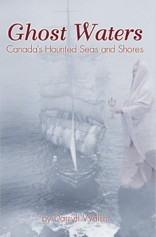 Ghost Waters: Canada's Haunted Seas and Shores: Canada's Haunted Seas and Shores