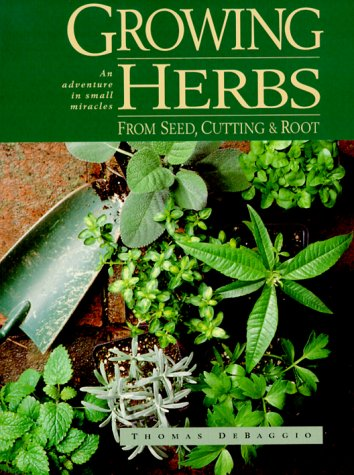 Growing Herbs from Seed, Cutting and Roots by Thomas DeBaggio