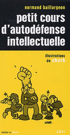 Petit cours d'autodéfense intellectuelle by Normand Baillargeon