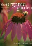 The Organic Garden (A Practical Guide To Natural Gardens, From Planning And Planting To Harvesting And Maintenance)