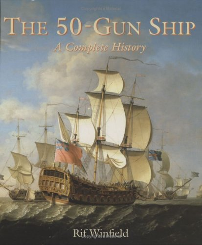 The 50-Gun Ship: A Complete History [With Set of Plans for Modelmakers]