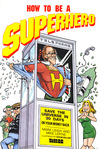 How to Be a Super Hero by Mark Leigh