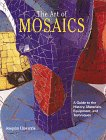 The Art of Mosaics: A Guide to the History, Materials, Equipment and Techniques