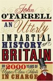 An Utterly Impartial History of Britain or 2000 Years of Upper Class Idiots In Charge