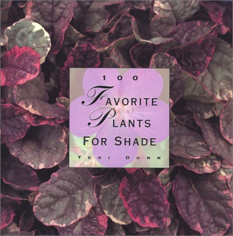 100 Favorite Plants for Shade by Teri Dunn