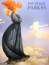 Michael Parkes: Paintings - Drawings - Stonelithographs 1977 - 1992