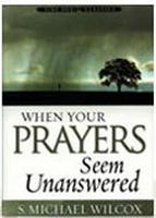 When Your Prayers Seem Unanswered by S. Michael Wilcox
