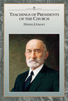 Teachings of the Presidents of the Church: Heber J. Grant