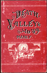 """Death Valley in '49 (Reproduction): Important chapter of California pioneer history : the autobiography of a pioneer, detailing his life from a humble ... children who gave """"Death Valley"""" its name"""