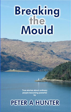 Breaking The Mould: True Stories About Ordinary People Becoming Powerful