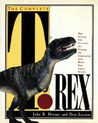 The Complete T. Rex: How Stunning New Discoveries Are Changing Our Understanding of the World's...