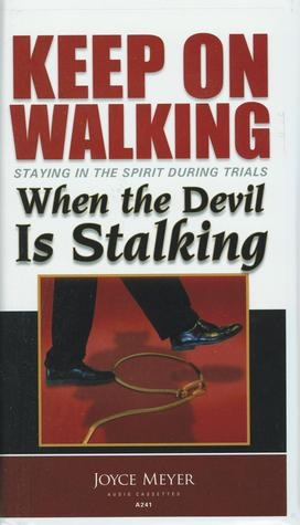 Keep on Walking When the Devil is Stalking