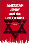 American Jewry and the Holocaust by Yehuda Bauer