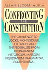Confronting The Constitution: The Challenge To Locke, Montesquieu, Jefferson And The Federalists From Utilitarianism, Historicism, Marxism, Freudianism, Pragmatism, Existentialism
