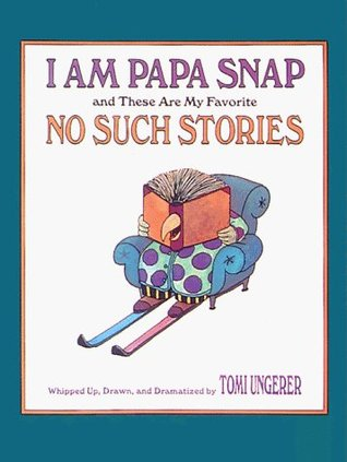 I Am Papa Snap and These Are My Favorite No Such Stories