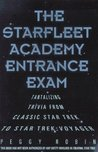 The Star Fleet Academy Entrance Exam: Tantalizing Trivia from the Classic Star Trek to Star Trek: Voyager