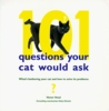 101 Questions Your Cat Would Ask: What's Bothering Your Cat And How To Solve Its Problems