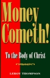 Money Cometh!: To The Body Of Christ