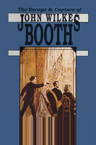 The Escape & Capture of John Wilkes Booth
