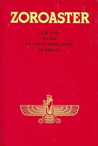Zoroaster: Life and Work of the Forerunner in Persia