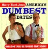 America's Dumbest Dates: Over 500 Tales of Fumbled Flirtations
