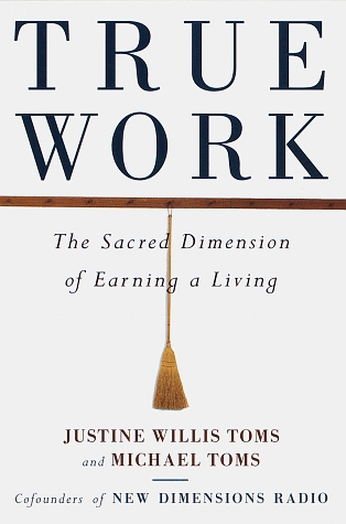 True Work: The Sacred Dimension of Earning a Living