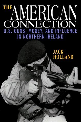 The American Connection: U.S. Guns, Money, and Influence in Northern Ireland