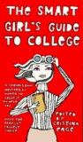 The Smart Girl's Guide to College: A Serious Book Written by Women in College to Help You Make the Perfect College Choice