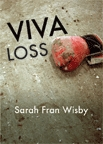 Viva Loss by Sarah Fran Wisby