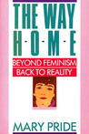 The Way Home: Beyond Feminism, Back to Reality