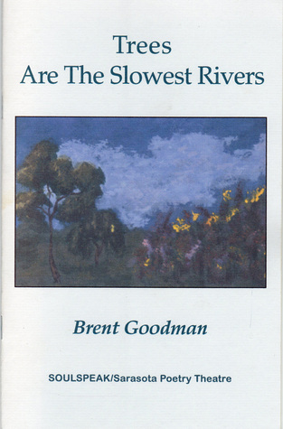 Trees Are the Slowest Rivers by Brent Goodman