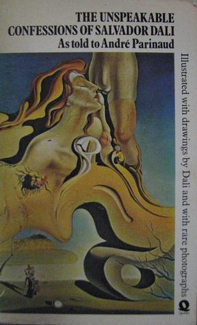 The Unspeakable Confessions Of Salvador Dali - As told to And... by Salvador Dalí