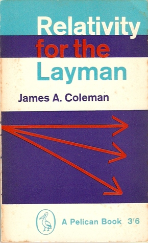 Relativity for the Layman by James A. Coleman