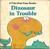 Dinosaur in Trouble (A First-Start Easy Reader)