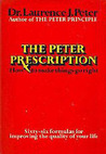The Peter Prescription; How to Be Creative, Confident and Competent