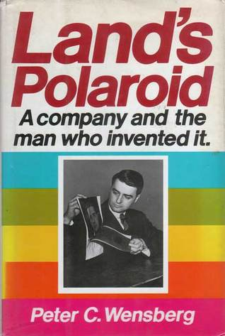 Land's Polaroid: A Company and the Man Who Invented It